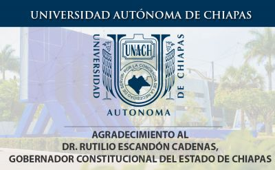 Agradecimiento al Dr. Rutilio Escandón Cadenas, Gobernador Constitucional del Estado de Chiapas