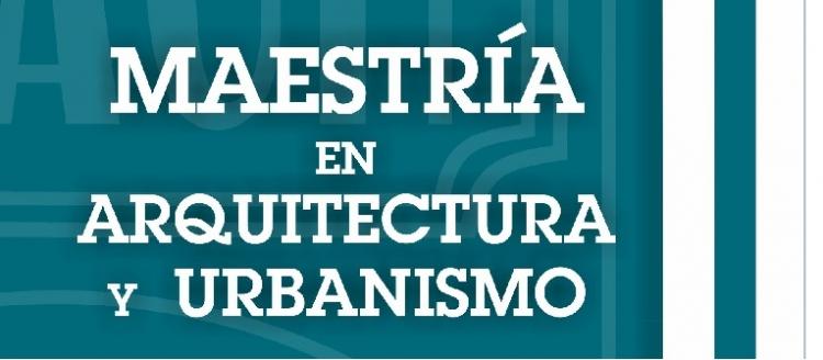 Convocatoria Maestría en Arquitectura y Urbanismo