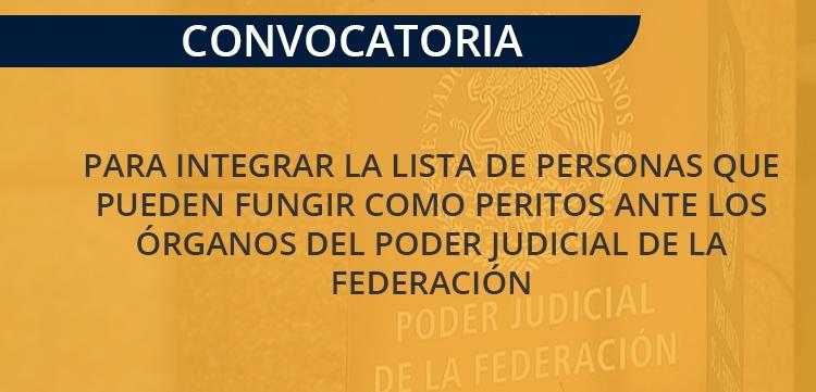 Convocatoria para Integrar la Lista de Personas que pueden Fungir como Peritos ante los Órganos del Poder Judicial de la Federeción